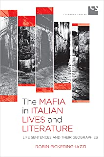 The Mafia in Italian Lives and Literature: Life Sentences and Their Geographies (Cultural Spaces)