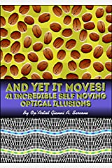 And Yet It Moves!: 41 Incredible Self-Moving Optical Illusions Kindle Edition