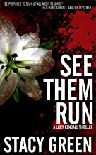 See Them Run (Lucy Kendall Thriller Series #2): A Lucy Kendall Mystery Thriller (The Lucy Kendall Series)