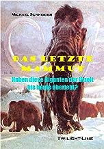 Das letzte Mammut: Haben diese Giganten der Urzeit bis heute überlebt? (German Edition)