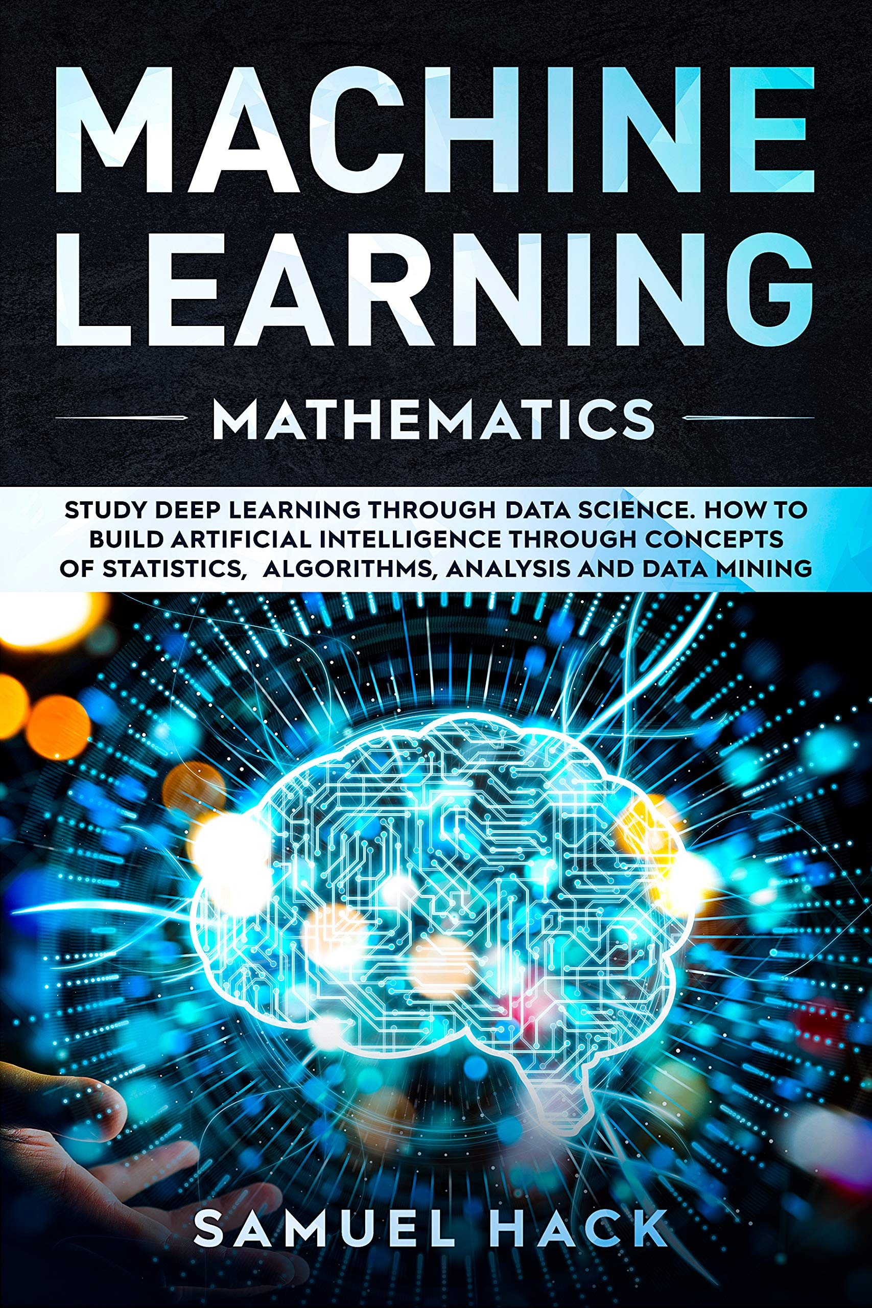 Image OfMachine Learning Mathematics: Study Deep Learning Through Data Science. How To Build Artificial Intelligence Through Conce...