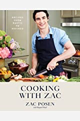 Cooking with Zac: Recipes From Rustic to Refined: A Cookbook Kindle Edition