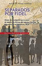 Separados por Fidel: Relato de una familia que a pesar de haber sido víctima del régimen castrista nunca perdió la esperan...
