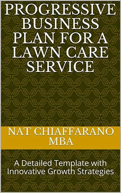 Progressive Business Plan for a Lawn Care Service: A Detailed Template with Innovative Growth Strategies (English Edition)