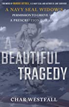 A Beautiful Tragedy: A Navy SEAL Widow's Permission to Grieve and a Prescription for Hope PDF