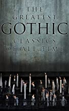 The Greatest Gothic Classics of All Time: 60+ Books in One Volume: Frankenstein, The Tell-Tale Heart, The Phantom Ship, Th...