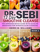 Dr. Sebi 12 Day Smoothie Cleanse: The Approved Detox Guide with Alkaline Smoothie Recipes for Liver Detox, Intra-cellular ...