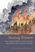 Bearing Witness: The Human Rights Case Against Fracking and Climate Change