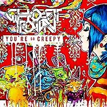 You're So Creepy [Explicit]