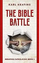 The Bible Battle (Debating Catholicism Book 1)
