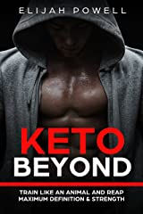 Keto Beyond: Train Like An Animal and Reap Maximum Definition & Strength Kindle Edition