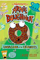 Invasion of the Ufonuts: The Adventures of Arnie the Doughnut Kindle Edition