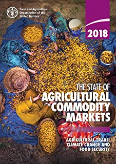 The State of Agricultural Commodity Markets 2018: Agricultural trade, climate change and food security (The State of the World)