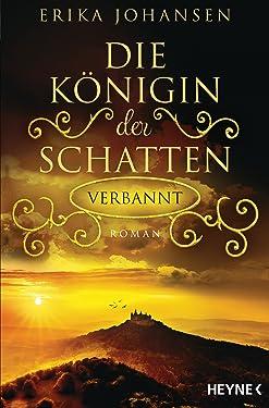 Die Königin der Schatten - Verbannt: Roman (Erika Johansen 3) (German Edition)