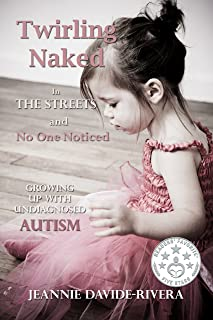 Twirling Naked in the Streets and No One Noticed; Growing Up With Undiagnosed Autism (English Edition)