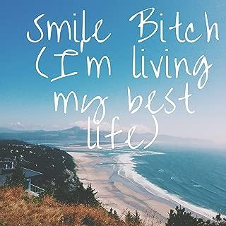Smile Bitch (I'm Living My Best Life) [Explicit]