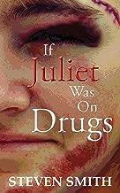 If Juliet Was On Drugs