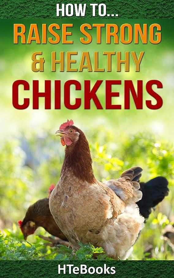 株式会社戦術学習者How To Raise Strong & Healthy Chickens: Quick Start Guide (How To eBooks Book 45) (English Edition)