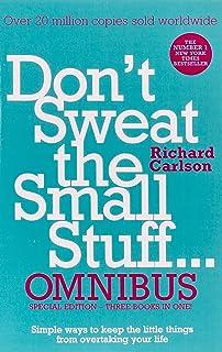 Don't Sweat the Small Stuff... Omnibus: Comprises of Don't Sweat the Small Stuff, Don't Sweat the Small Stuff at Work, D...