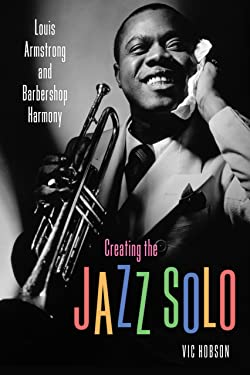 Creating the Jazz Solo: Louis Armstrong and Barbershop Harmony (American Made Music Series)