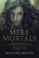 Mere Mortals (The Chronicles of the Forgotten Countrymen Book 2) Kindle Edition