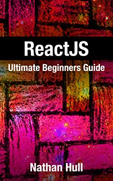 ReactJS: Ultimate Beginners Guide