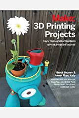 3D Printing Projects: Toys, Bots, Tools, and Vehicles to Print Yourself Paperback