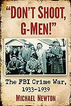 """Don't Shoot, G-Men!"": The FBI Crime War, 1933-1939"