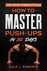 The Home Workout Plan: How to Master Push-Ups in 30 Days (Fitness Short Reads Book 1) Kindle Edition