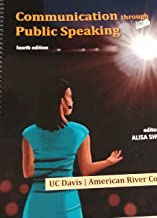 Communication through Public Speaking 4th Edition for UC Davis/American River College