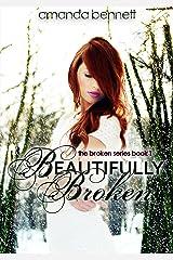 Beautifully Broken (Broken Series #1) Kindle Edition