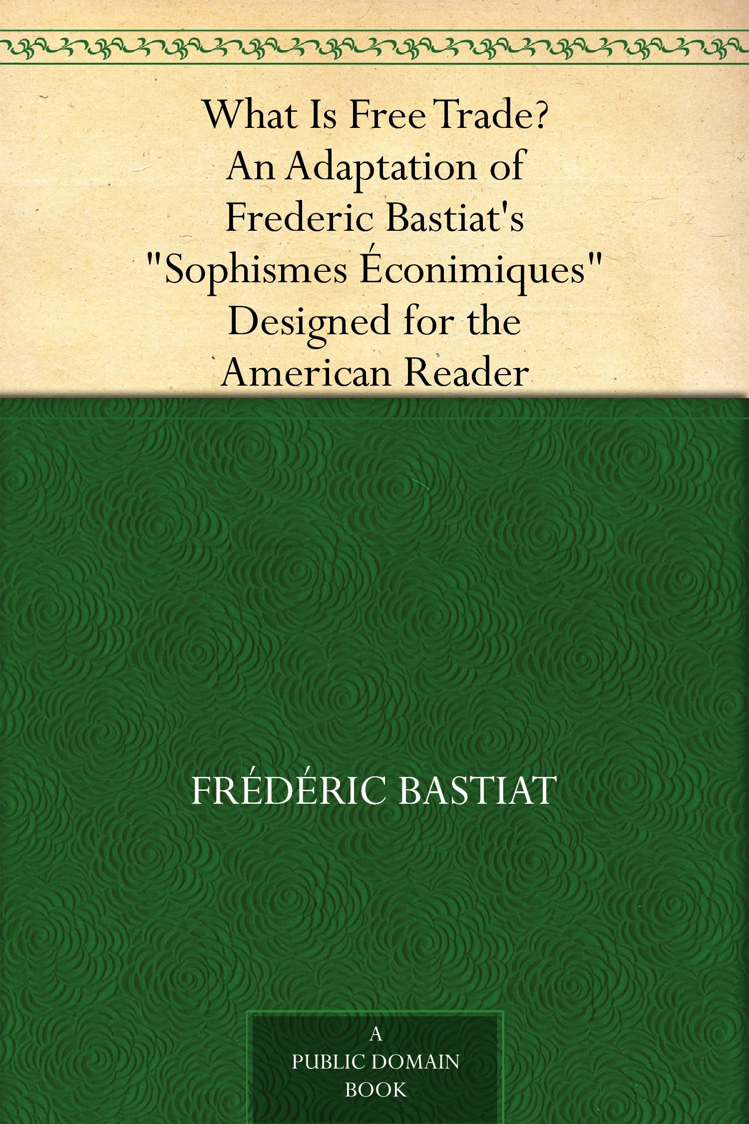 What Is Free Trade?: An Adaptation of Frederic Bastiat's
