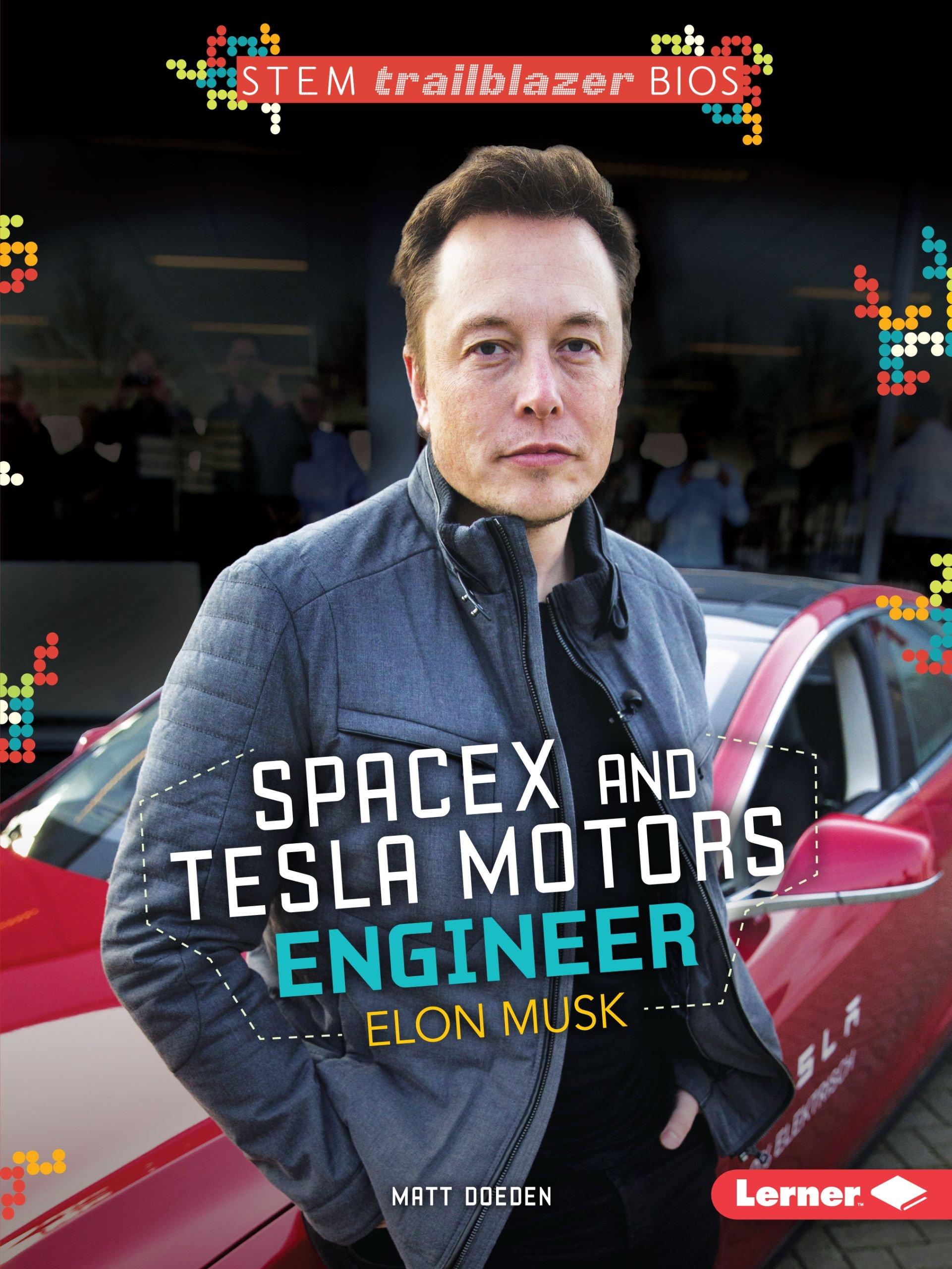 SpaceX and Tesla Motors Engineer Elon Musk (STEM Trailblazer Bios)