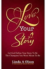 Love Your Story: Let God Define Your Story To Be The Champion You Were Meant To Be Kindle Edition