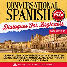 Conversational Spanish Dialogues for Beginners Volume V: Learn Fluent Conversations with Step-by-Step Spanish Conversations Quick and Easy in Your Car Lesson by Lesson