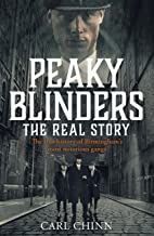 Peaky Blinders - The Real Story of Birmingham's most notorious gangs: The Sunday Times Bestseller
