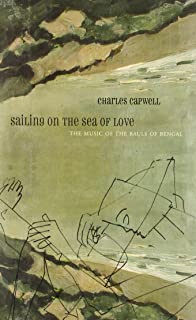 Sailing on the Sea of Love: The Music of the Bauls of Bengal