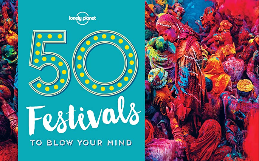 機知に富んだ重くする拒否50 Festivals To Blow Your Mind (Lonely Planet) (English Edition)