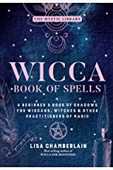 Wicca Book of Spells: A Beginner's Book of Shadows for Wiccans, Witches & Other Practitioners of Magic (The Mystic Library 1) Kindle Edition