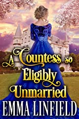 A Countess so Eligibly Unmarried: A Historical Regency Romance Novel Kindle Edition
