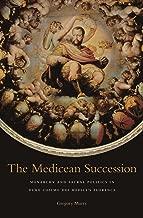 The Medicean Succession (I Tatti studies in Italian Renaissance history Book 14)