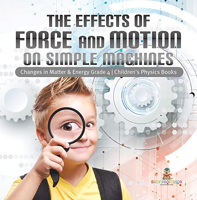 The Effects of Force and Motion on Simple Machines | Changes in Matter & Energy Grade 4 | Children's Physics Books (English Edition)