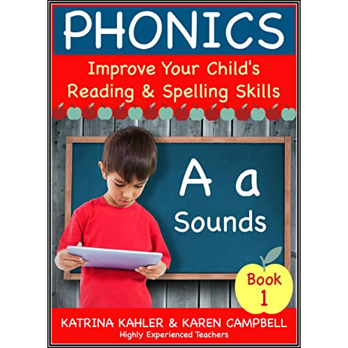 PHONICS - A Sounds - Book 1: Improve Your Child's Spelling and Reading Skills: Highly Experienced Teachers