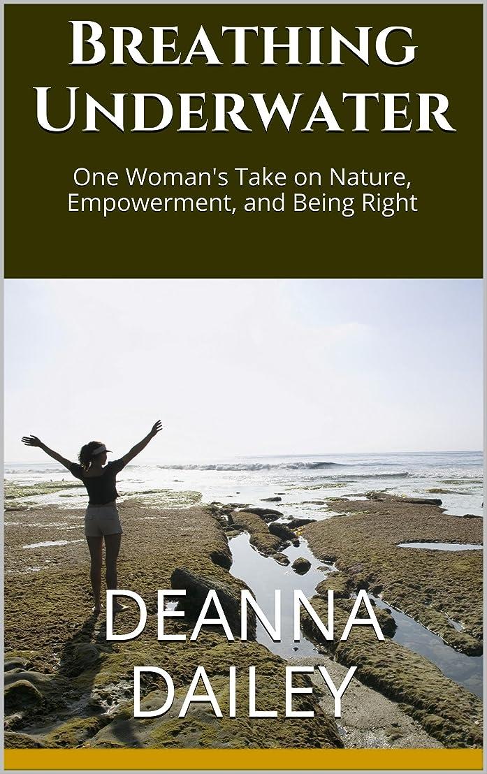 ヘリコプター死んでいる異なるBreathing Underwater: One Woman's Take On Nature, Empowerment, and Being Right (English Edition)