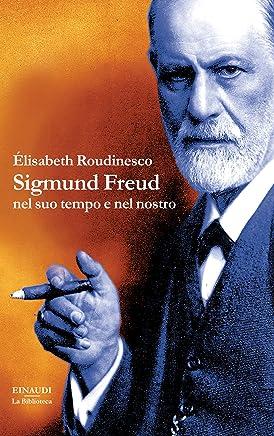 Sigmund Freud: nel suo tempo e nel nostro (La biblioteca Vol. 18)