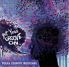Get Your Groove On - Polka Country Musicians
