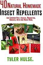 Homemade Repellents: 40 Natural Homemade Insect Repellents for Mosquitos, Ants, Flies, Roaches and Common Pests (outdoor,Ants,Mosquitoes,Roaches,Flies,Spiders ,Travelling,Travel,Aromatherapy,Camping)