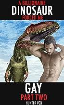 A Billionaire Dinosaur Forced Me Gay- Part Two: Dinosaur Erotica