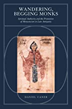 Wandering, Begging Monks: Spiritual Authority and the Promotion of Monasticism in Late Antiquity
