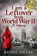 I Am A Leftover From World War 2: A Memoir